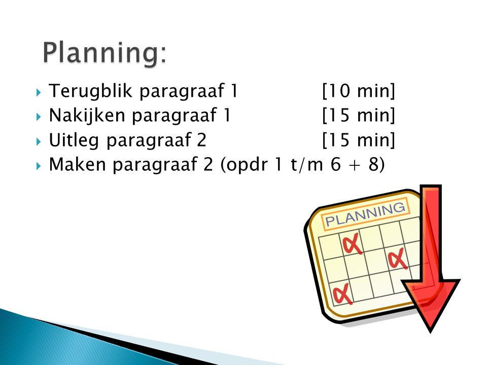 Planning: Terugblik paragraaf 1 [10 min] Nakijken paragraaf 1 [15 min]